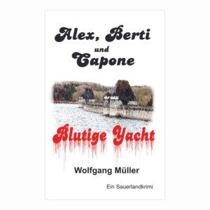 Alex, Berti und Capone - Blutige Yacht. Ein Sauerlandkrimi von Wolfgang Müller.