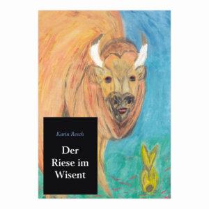 Der Riese im Wisent von Karin Resch.