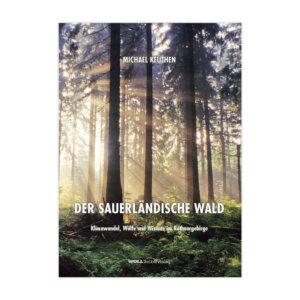 Das Buch der Sauerländische Wald von Michael Keuthen stellt den regionalen Bezug zu Themen wie den Klimawand im Rothaargebirge her.