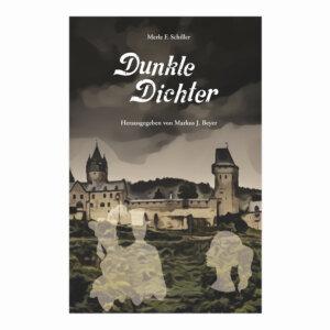 Dunkle Dichter von Merle F. Schiller, herausgegeben von Markus J. Beyer