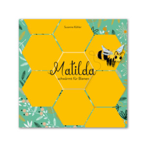Das Buch Matilda schwärmt für Bienen von Susanne Köhler.
